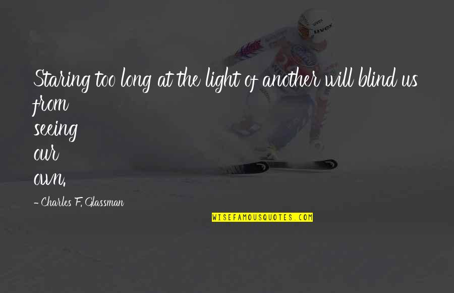 Lefthanders Quotes By Charles F. Glassman: Staring too long at the light of another