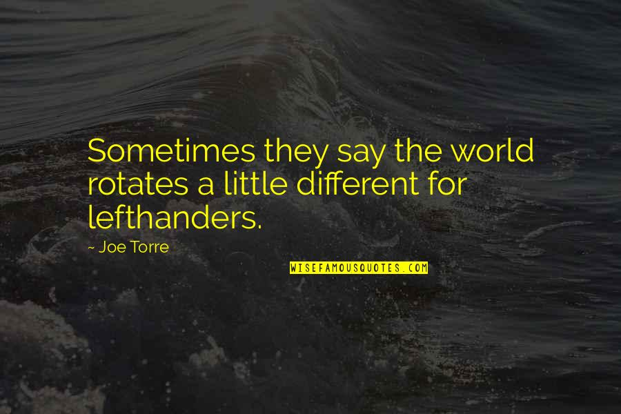 Lefthanders Quotes By Joe Torre: Sometimes they say the world rotates a little