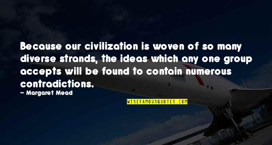 Lefthanders Quotes By Margaret Mead: Because our civilization is woven of so many