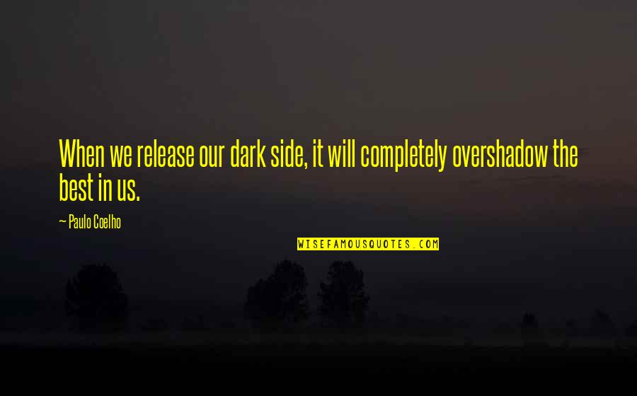 Lefthanders Quotes By Paulo Coelho: When we release our dark side, it will