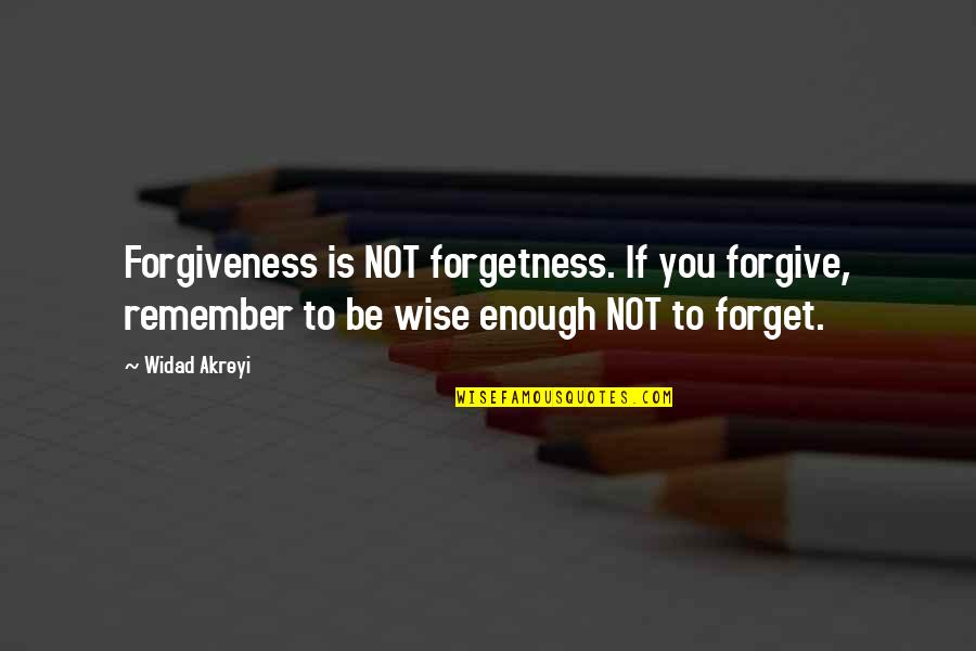 Lefthanders Quotes By Widad Akreyi: Forgiveness is NOT forgetness. If you forgive, remember