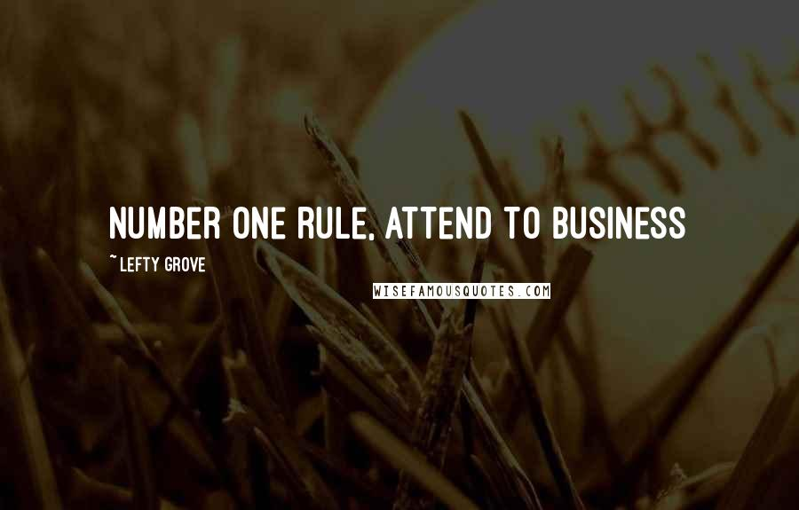 Lefty Grove quotes: Number one rule, attend to business