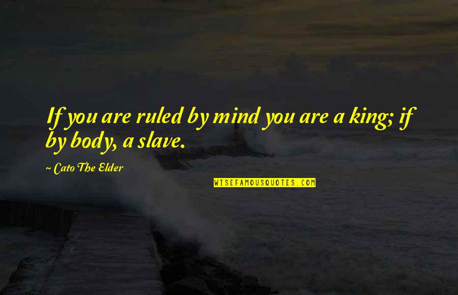 Leg Pain Quotes By Cato The Elder: If you are ruled by mind you are