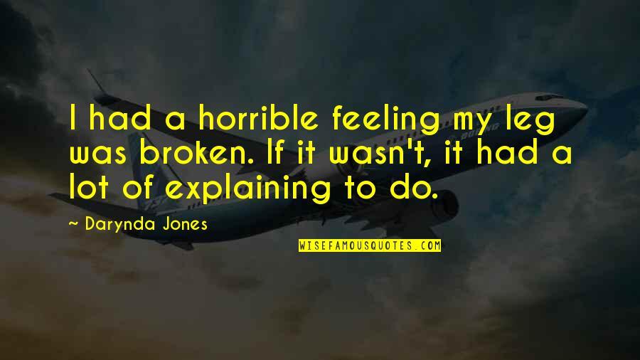 Leg Pain Quotes By Darynda Jones: I had a horrible feeling my leg was