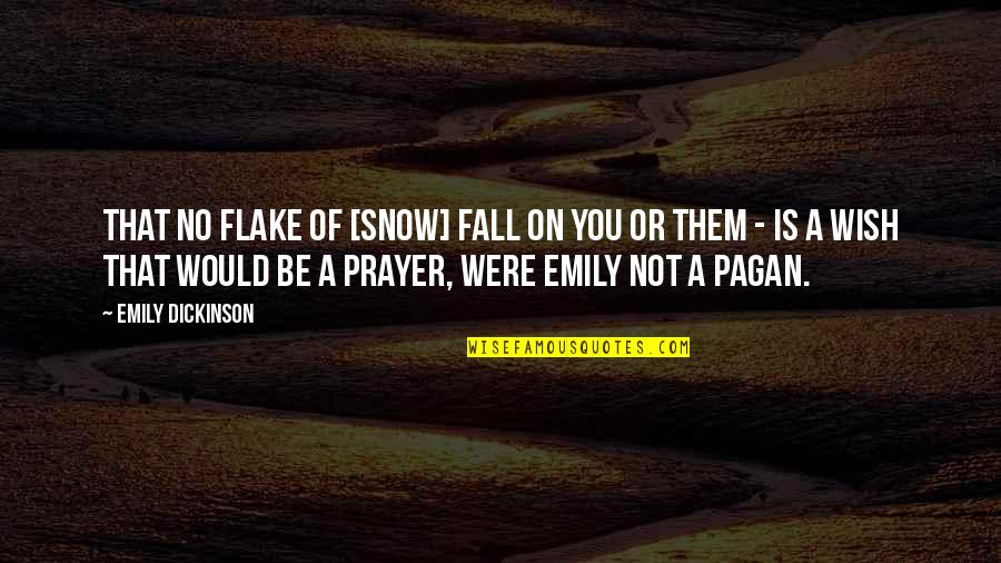 Leg Pain Quotes By Emily Dickinson: That no Flake of [snow] fall on you