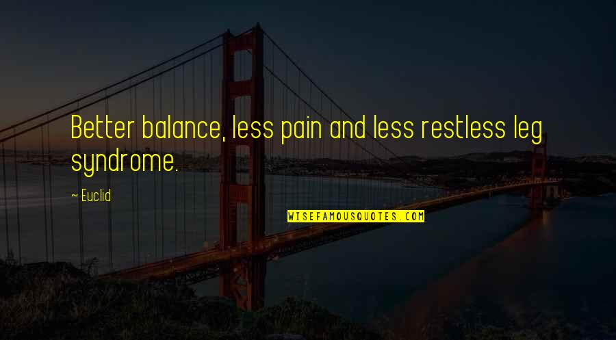 Leg Pain Quotes By Euclid: Better balance, less pain and less restless leg