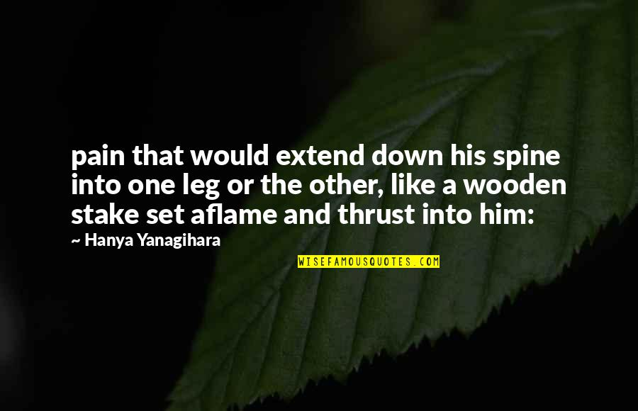 Leg Pain Quotes By Hanya Yanagihara: pain that would extend down his spine into