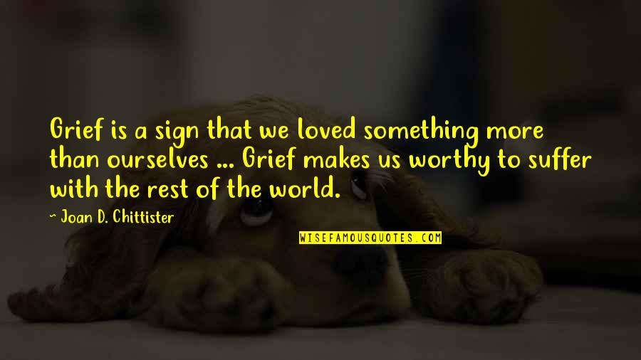 Leg Pain Quotes By Joan D. Chittister: Grief is a sign that we loved something