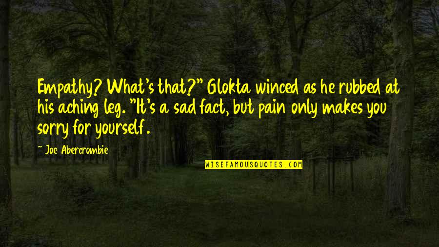 """Leg Pain Quotes By Joe Abercrombie: Empathy? What's that?"""" Glokta winced as he rubbed"""