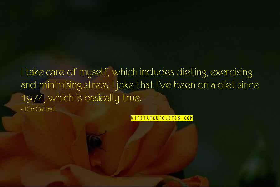 Leg Pain Quotes By Kim Cattrall: I take care of myself, which includes dieting,
