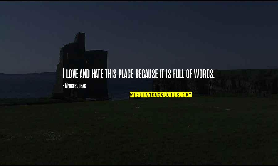 Leg Pain Quotes By Markus Zusak: I love and hate this place because it