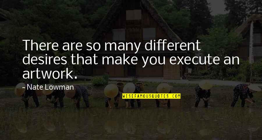 Leg Pain Quotes By Nate Lowman: There are so many different desires that make