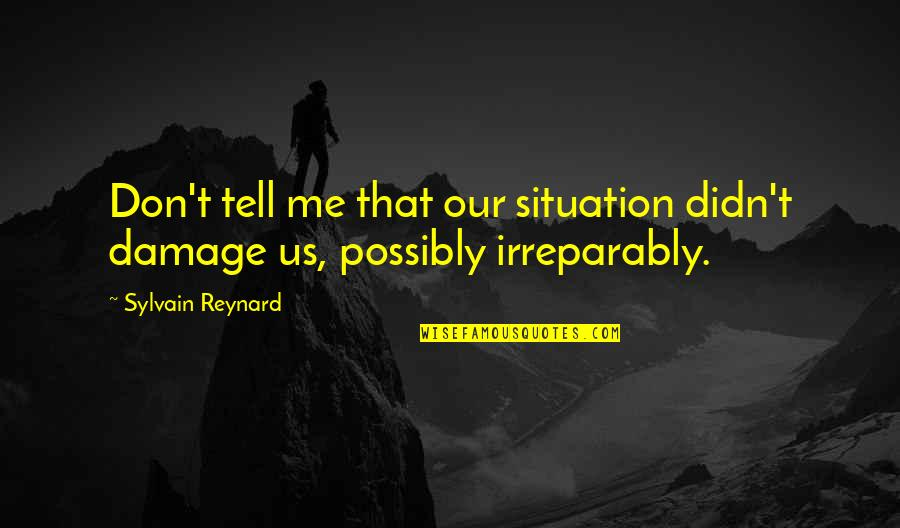 Leg Pain Quotes By Sylvain Reynard: Don't tell me that our situation didn't damage