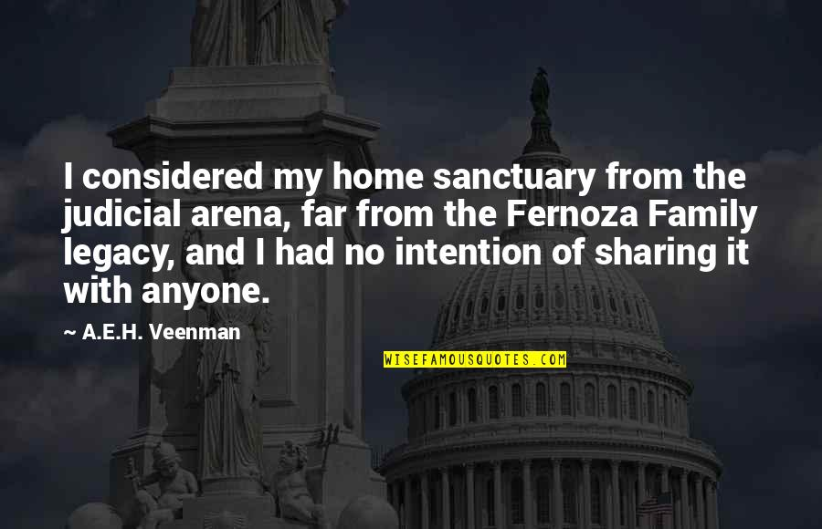Legacy And Family Quotes By A.E.H. Veenman: I considered my home sanctuary from the judicial