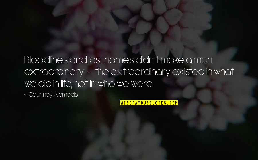 Legacy And Family Quotes By Courtney Alameda: Bloodlines and last names didn't make a man