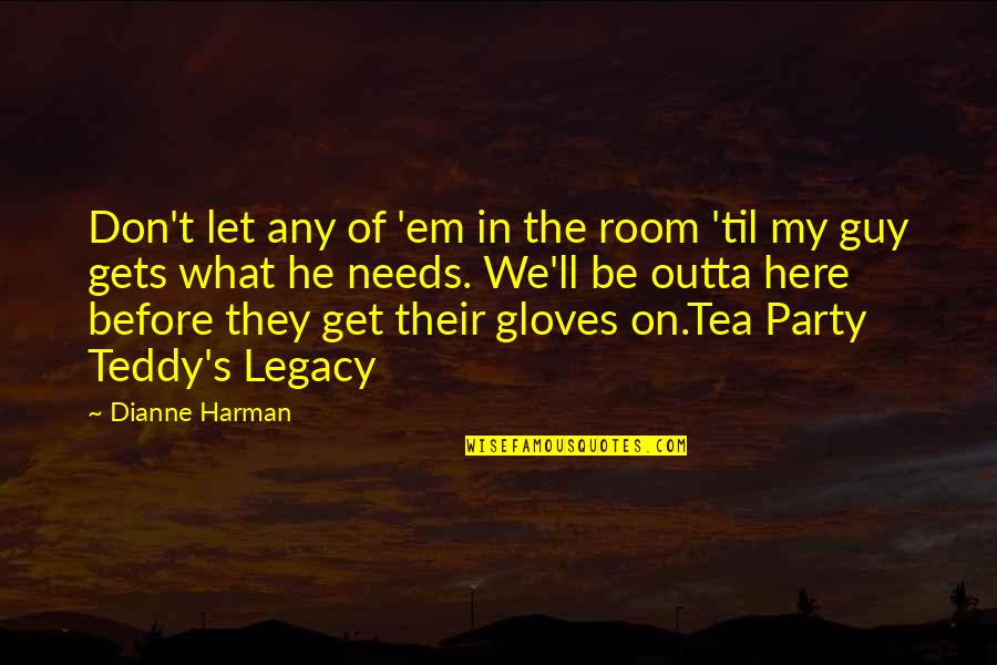 Legacy And Family Quotes By Dianne Harman: Don't let any of 'em in the room