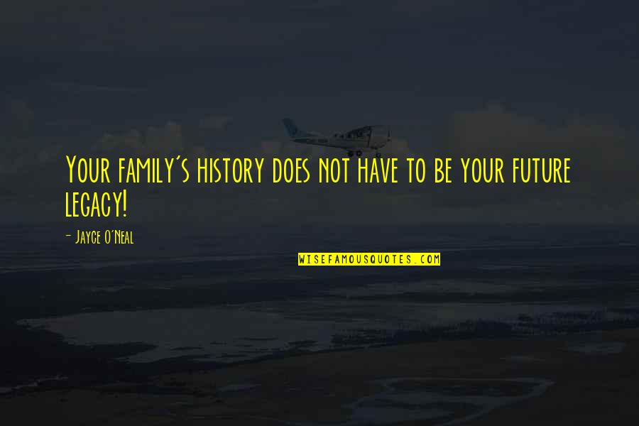 Legacy And Family Quotes By Jayce O'Neal: Your family's history does not have to be