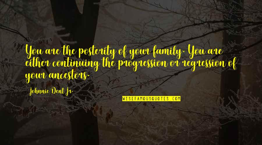 Legacy And Family Quotes By Johnnie Dent Jr.: You are the posterity of your family. You