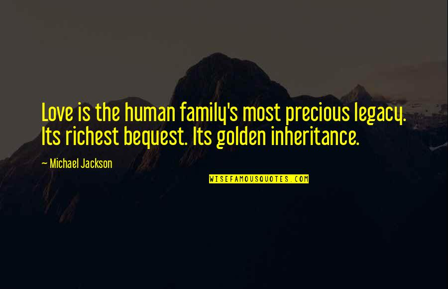 Legacy And Family Quotes By Michael Jackson: Love is the human family's most precious legacy.