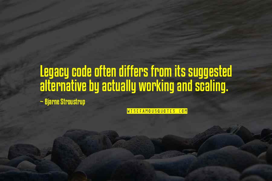 Legacy Code Quotes By Bjarne Stroustrup: Legacy code often differs from its suggested alternative