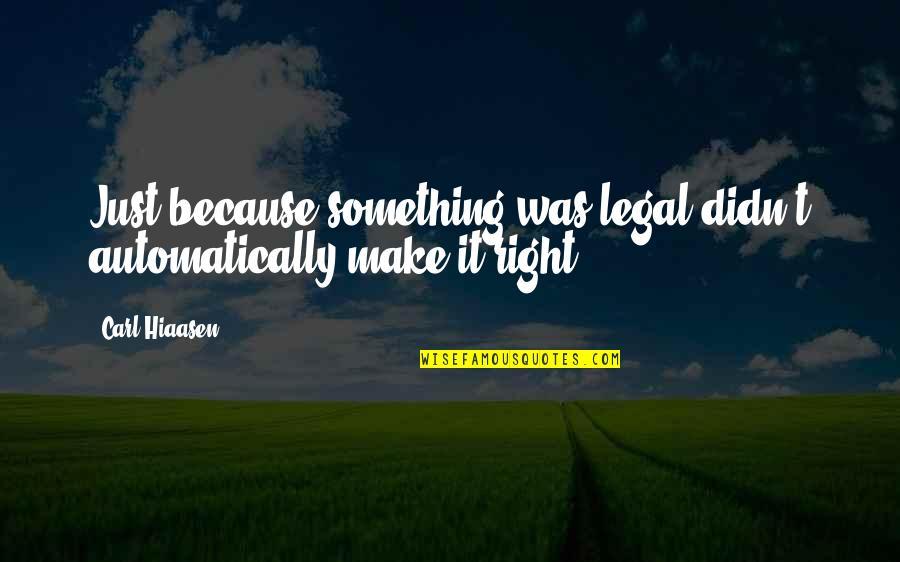 Legal Ethics Quotes By Carl Hiaasen: Just because something was legal didn't automatically make