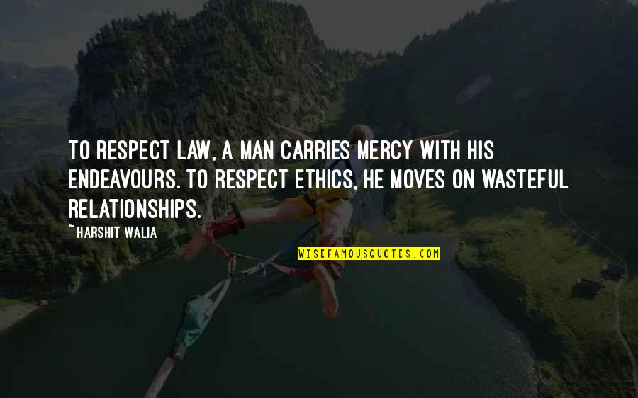Legal Ethics Quotes By Harshit Walia: To respect law, a man carries mercy with