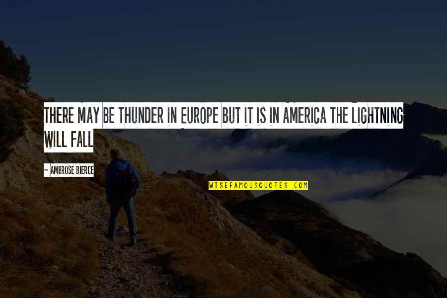 Legal Immigration Quotes By Ambrose Bierce: There may be thunder in Europe but it