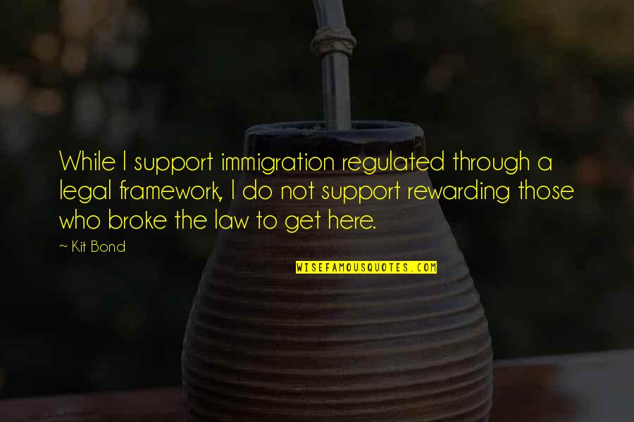 Legal Immigration Quotes By Kit Bond: While I support immigration regulated through a legal
