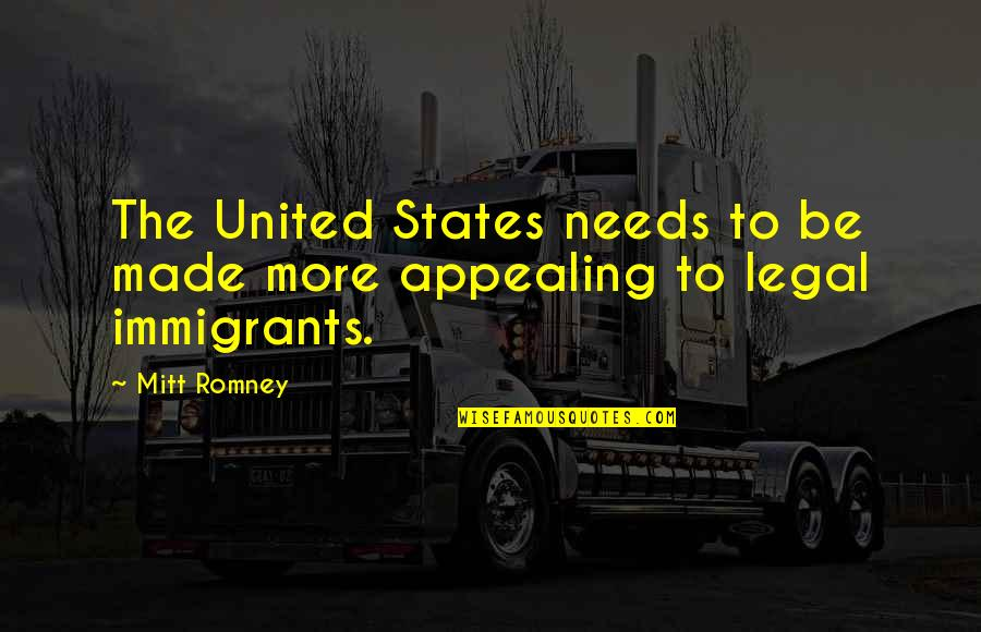 Legal Immigration Quotes By Mitt Romney: The United States needs to be made more