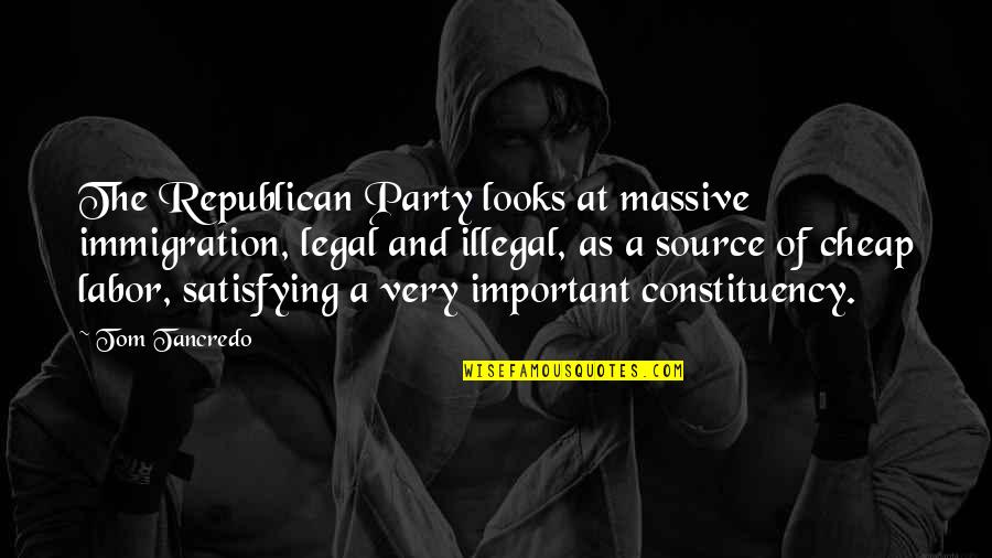 Legal Immigration Quotes By Tom Tancredo: The Republican Party looks at massive immigration, legal