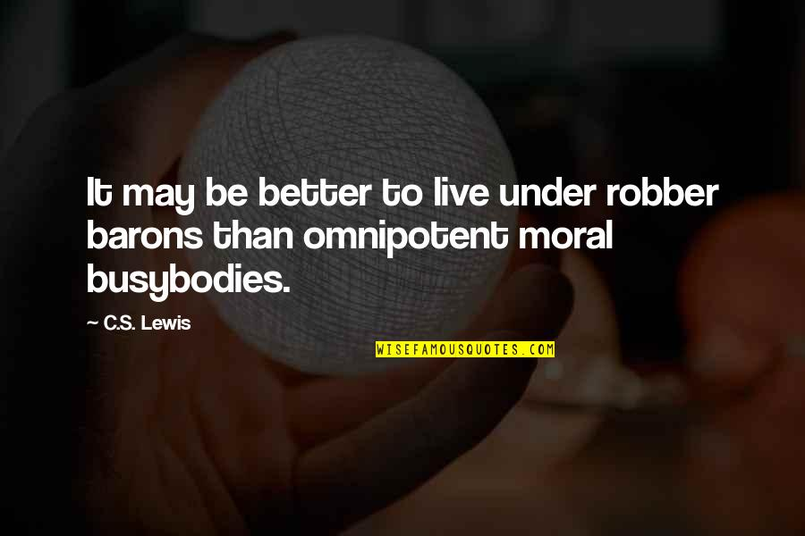 Legalism And Grace Quotes By C.S. Lewis: It may be better to live under robber