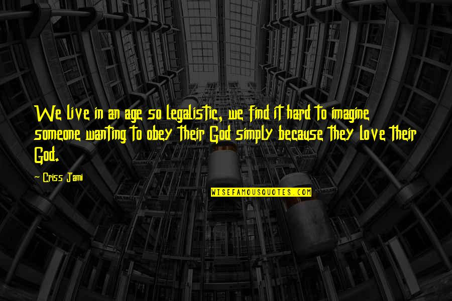 Legalism And Grace Quotes By Criss Jami: We live in an age so legalistic, we