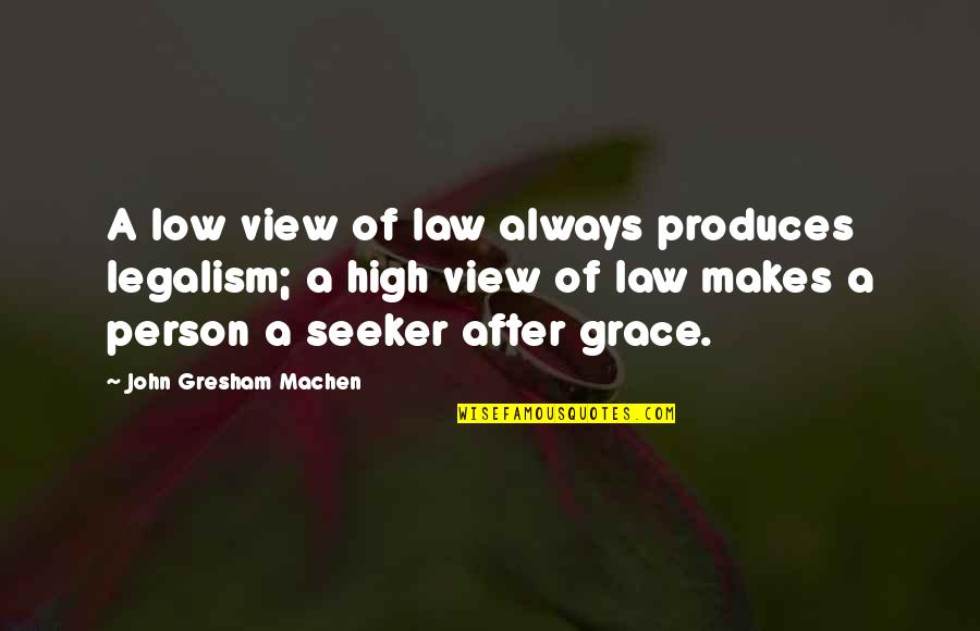 Legalism And Grace Quotes By John Gresham Machen: A low view of law always produces legalism;
