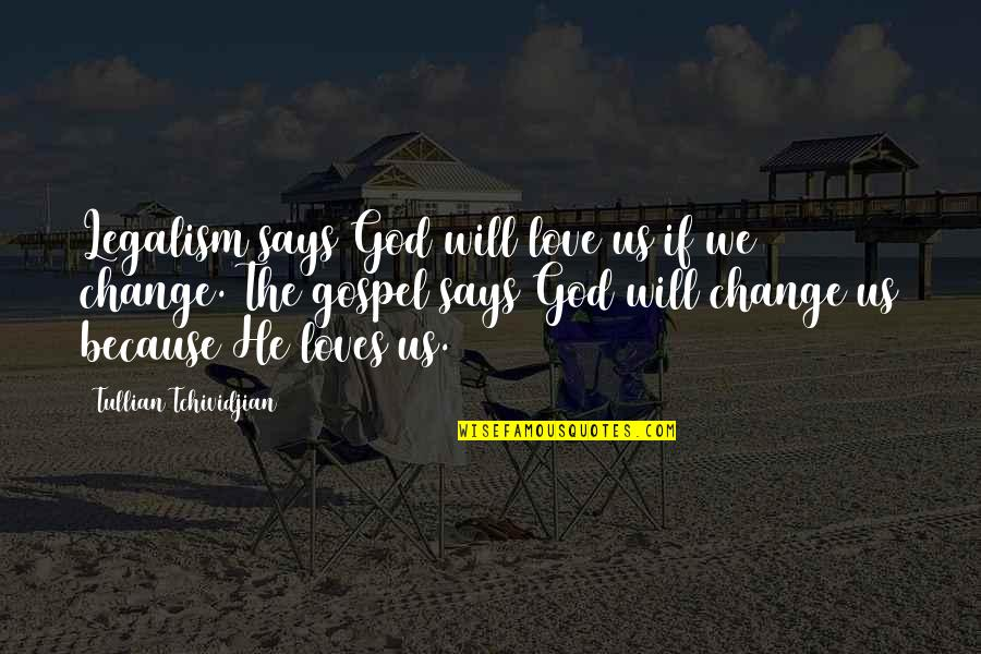 Legalism And Grace Quotes By Tullian Tchividjian: Legalism says God will love us if we