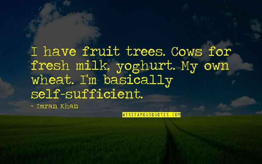 Legend Of The Blue Sea Quotes By Imran Khan: I have fruit trees. Cows for fresh milk,