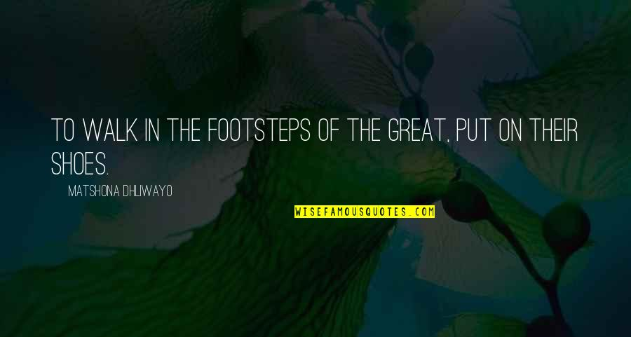 Legend Quotes And Quotes By Matshona Dhliwayo: To walk in the footsteps of the great,