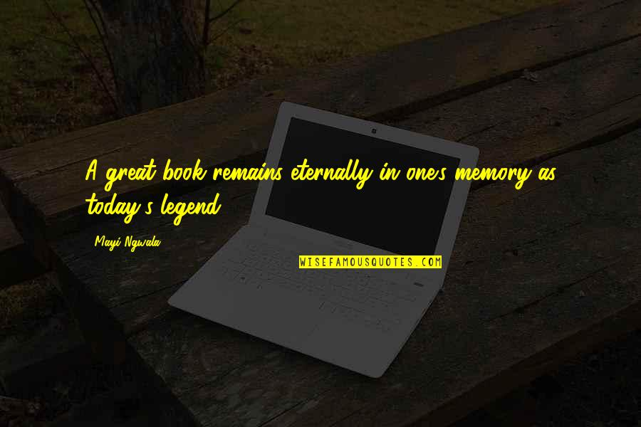 Legend Quotes And Quotes By Mayi Ngwala: A great book remains eternally in one's memory