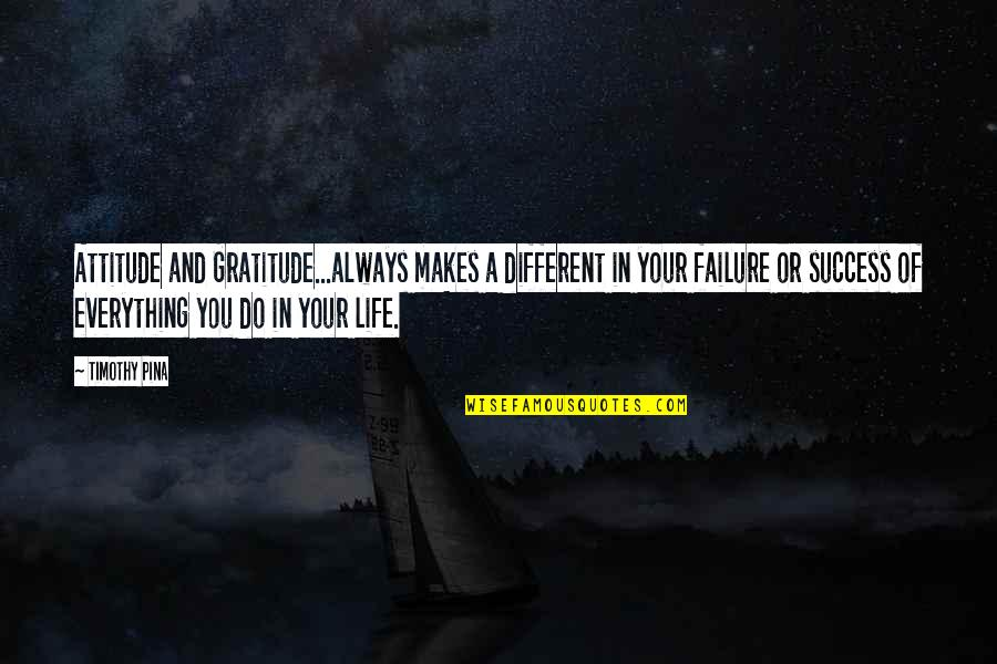 Legend Quotes And Quotes By Timothy Pina: Attitude and Gratitude...always makes a different in your