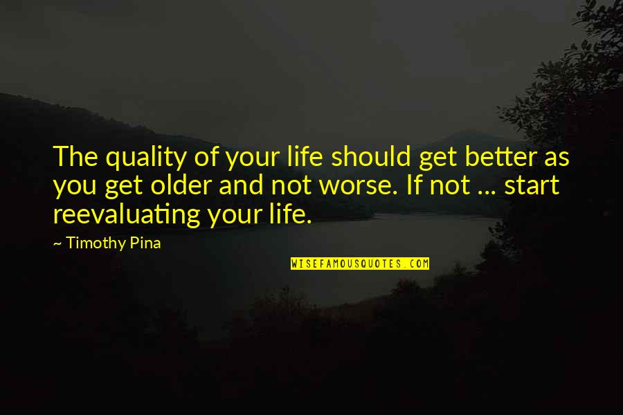 Legend Quotes And Quotes By Timothy Pina: The quality of your life should get better