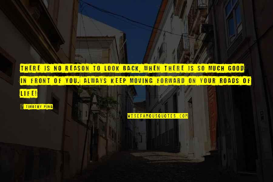 Legend Quotes And Quotes By Timothy Pina: There is no reason to look back, when