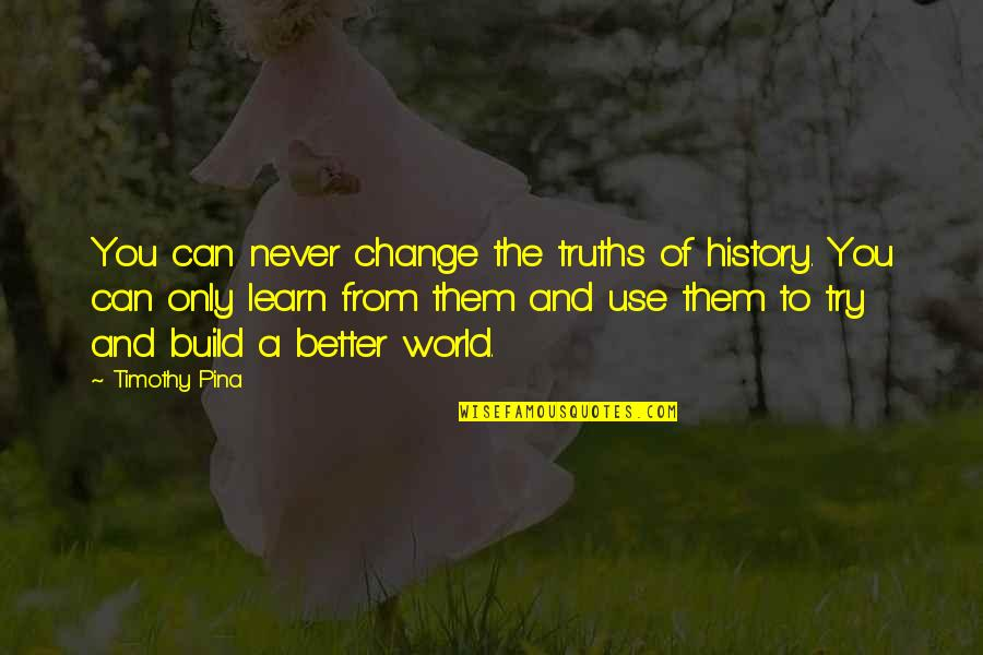 Legend Quotes And Quotes By Timothy Pina: You can never change the truths of history.