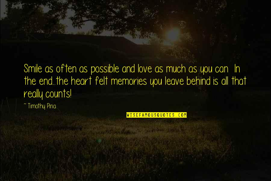 Legend Quotes And Quotes By Timothy Pina: Smile as often as possible and love as