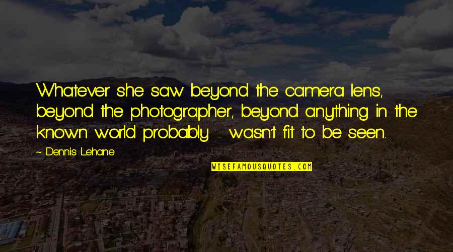 Lehane Quotes By Dennis Lehane: Whatever she saw beyond the camera lens, beyond