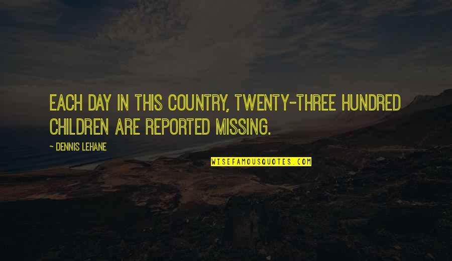 Lehane Quotes By Dennis Lehane: Each day in this country, twenty-three hundred children