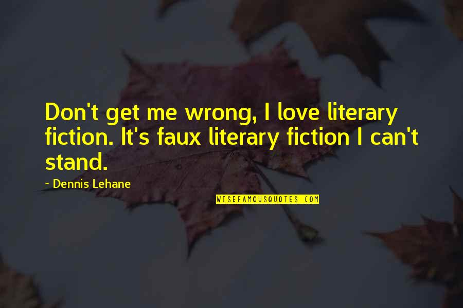 Lehane Quotes By Dennis Lehane: Don't get me wrong, I love literary fiction.