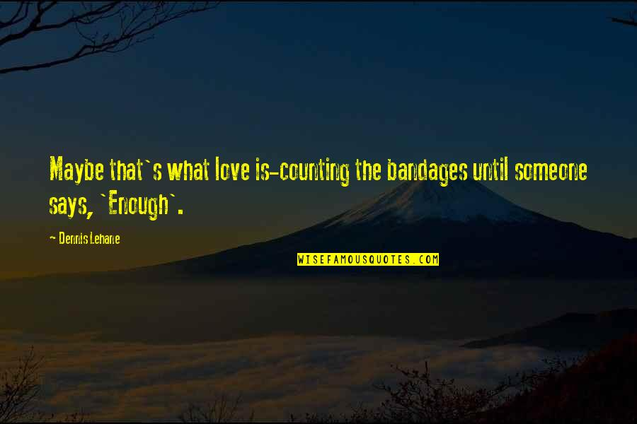 Lehane Quotes By Dennis Lehane: Maybe that's what love is-counting the bandages until