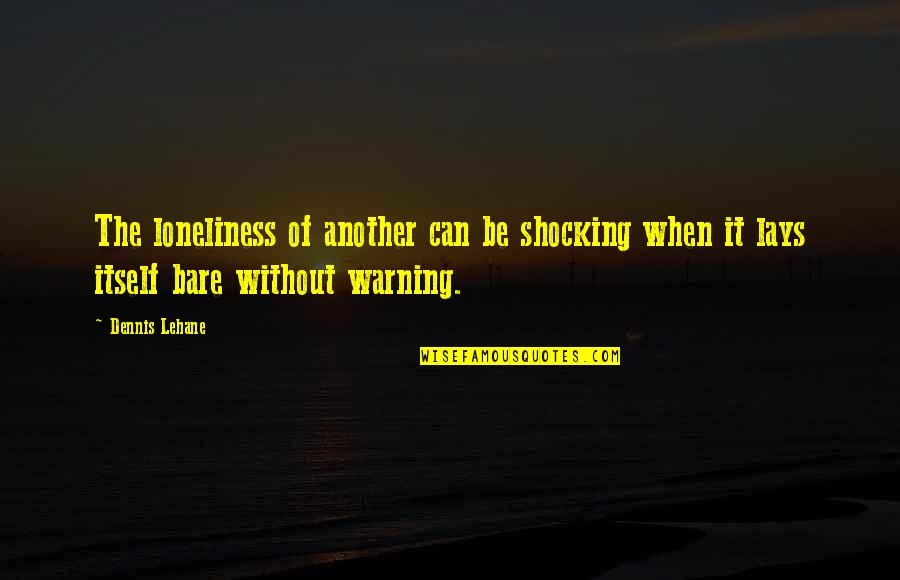 Lehane Quotes By Dennis Lehane: The loneliness of another can be shocking when