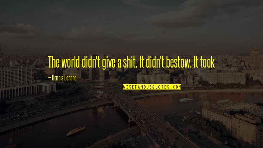 Lehane Quotes By Dennis Lehane: The world didn't give a shit. It didn't