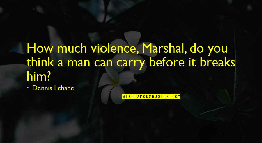 Lehane Quotes By Dennis Lehane: How much violence, Marshal, do you think a