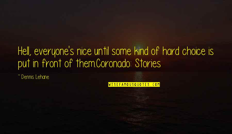 Lehane Quotes By Dennis Lehane: Hell, everyone's nice until some kind of hard
